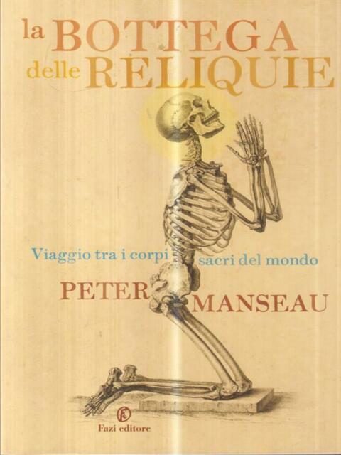 LA BOTTEGA DELLE RELIQUIE. VIAGGIO TRA I CORPI SACRI DEL MONDO  MANSEAU PETER