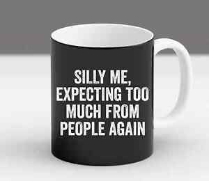 Silly Me Expecting Too Much From People Again Funny Sarcastic Sarcasm Coffee Mug