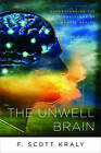 The Unwell Brain: Understanding the Psychobiology of Mental Health by F. Scott Kraly (Paperback, 2009)