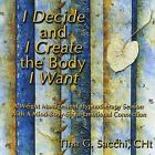 I Decide and I Create the Body I Want, A Weight Loss/Managment Session with a Mind-Body-Spirit-Emotional Connection by Tina G. Sacchi (CD, Jan-2006, CD Baby (distributor))