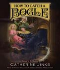 How to Catch a Bogle by Catherine Jinks (CD-Audio, 2014)