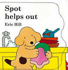 Spot Helps Out by Eric Hill (Hardback, 1999)