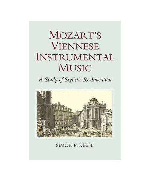 Simon P. Keefe Mozart`s Viennese Instrumental Music - A Study of Stylistic Re-In