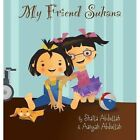 My Friend Suhana: A Story of Friendship and Cerebral Palsy by Shaila Abdullah, Aanyah Abdullah (Hardback, 2014)