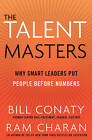 The Talent Masters: Why Smart Leaders Put People Before Numbers by Ram Charan, Bill Conaty (Paperback, 2011)