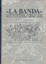 LA BANDA UN SECOLO DI MUSICA STORIA CULTURA NELLA CITTA' DARFO BOARIO TERME