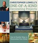 Christopher Lowell's One-of-a-Kind Decorating Projects : Fast and Flexible Ways to Personalize Your Home by Christopher Lowell (2007, Hardcover)