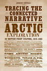 Tracing the Connected Narrative: Arctic Exploration in British Print Culture, 1818-1860 by Janice Cavell (Hardback, 2008)