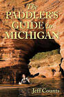 The Paddler's Guide to Michigan by Jeff Counts (Paperback, 2012)