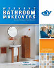 Weekend Bathroom Makeovers: Illustrated Techniques and Stylish Solutions from the Hit DIY Show  Bathroom Renovations by Amy Mathews (Paperback, 2006)