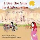 I See the Sun in ... Afghanistan by Dedie King (Hardback, 2014)