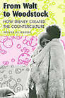 From Walt to Woodstock: How Disney Created the Counterculture by Douglas Brode (Paperback, 2004)