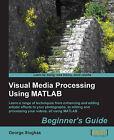 Visual Media Processing Using Matlab Beginner's Guide by George Siogkas (Paperback, 2013)