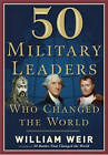 50 Military Leaders Who Changed the World by William Weir (Paperback, 2007)