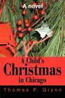 A Child's Christmas in Chicago by Thomas P Glynn (Paperback / softback, 2002)