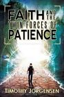 Faith and the Twin Forces of Patience by Timothy Jorgensen (Paperback / softback, 2014)