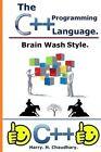 The C++ Programming Language: :: Brain Wash Style. by Harry H Chaudhary (Paperback / softback, 2014)