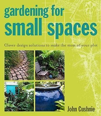 1 of 1 - Gardening for Small Spaces: Clever Design Solutions to Make the Most of Your Plo