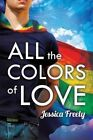 All the Colors of Love by Jessica Freely (Paperback / softback, 2013)