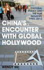 China's Encounter with Global Hollywood: Cultural Policy and the Film Industry, 1994-2013 by Wendy Su (Hardback, 2016)