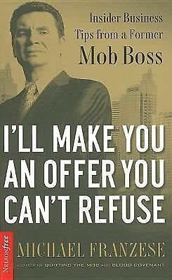 I'll Make You an Offer You Can't Refuse : Insider Business Tips from a Former...