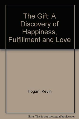 The Gift: A Discovery of Happiness, Fulfillment and Love Hogan, Kevin