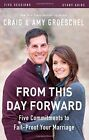 From This Day Forward Study Guide: Five Commitments to Fail-Proof Your Marriage by Craig Groeschel, Amy Groeschel (Paperback, 2014)