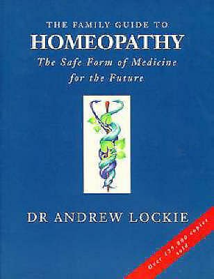 """""""AS NEW"""" Lockie, Andrew, The Family Guide to Homeopathy: The Safe Form of Medici"""