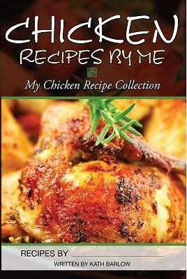 Chicken Recipes by Me by Kath Barlow (2013, Book, Other)