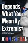 Depends What You Mean by Extremist: Going Rogue with Australian Deplorables by John Safran (Paperback, 2017)