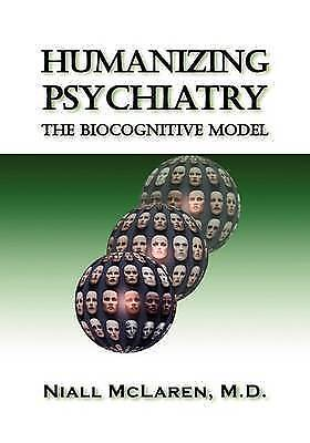 Humanizing Psychiatry: The Biocognitive Model (Avail. in Cloth) by Niall McLare