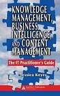 Knowledge Management, Business Intelligence, and Content Management: The it Practitioner's Guide by Jessica Keyes (Hardback, 2006)
