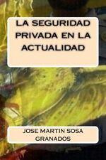 La Seguridad Privada en la Actualidad by jose martin granados (2015, Paperback)