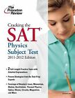 College Test Preparation Ser.: Cracking the SAT Physics Subject Test, 2011-2012 Edition by Princeton Review Staff (2011, Paperback)