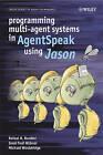 Programming Multi-agent Systems in AgentSpeak Using Jason: A Practical Introduction with Jason by Jomi Fred Hubner, Michael Wooldridge, Rafael H. Bordini (Hardback, 2007)