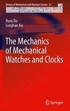 History of Mechanism and Machine Science: The Mechanics of Mechanical Watches...