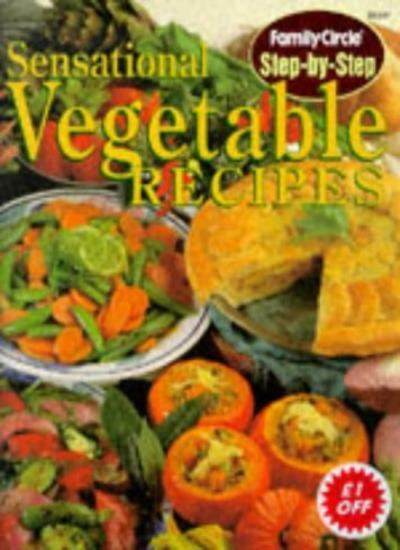 Sensational Vegetable Recipes (Family Circle Step-by-step),Family Circle