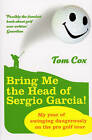 Bring Me the Head of Sergio Garcia by Tom Cox (Paperback, 2008)