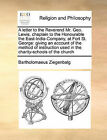 A Letter to the Reverend Mr. Geo. Lewis, Chaplain to the Honourable the East-India-Company, at Fort St. George: Giving an Account of the Method of Instruction Used in the Charity-Schools of the Church by Bartholomaeus Ziegenbalg (Paperback / softback, 2010)