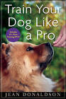 Train Your Dog Like a Pro by Jean Donaldson (Hardback, 2010)