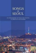 Songs of Seoul : An Ethnography of Voice and Voicing in Christian South Korea...