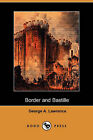 Border and Bastille (Dodo Press) by George A Lawrence (Paperback / softback, 2007)