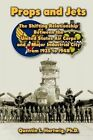 Props and Jets: The Shifting Relationship Between the United States Air Corps and a Major Industrial City from 1925 to 1948 by Quentin L Hartwig (Paperback / softback, 2013)
