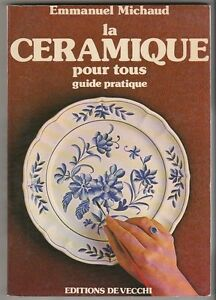 Confiant La Ceramique Pour Tous Guide Pratique Emmanuel Michaud Une Gamme ComplèTe De SpéCifications