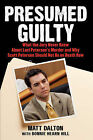 Presumed Guilty: What the Jury Never Knew About Laci Peterson's Murder and Why Scott Peterson Should Not Be on Death Row by Matt Dalton (Paperback, 2008)