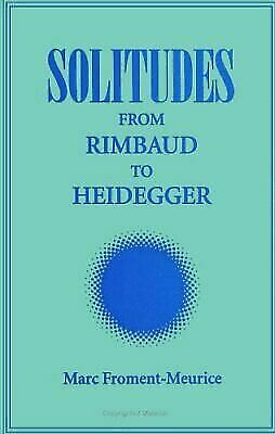 Solitudes: From Rimbaud to Heidegger (Suny Series, Intersection: Philosophy and