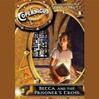 The Copernicus Archives: Becca and the Prisoner's Cross by Tony Abbott (CD-Audio, 2015)