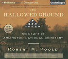 On Hallowed Ground: The Story of Arlington National Cemetery by Robert M Poole (CD-Audio, 2010)