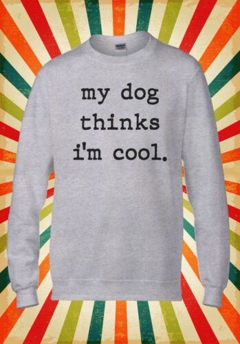 Mon chien pense que I /'m Cool Drôle Cool Hommes Femmes Unisexe Top Sweat À Capuche Sweat 2384