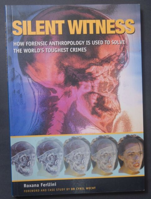 Silent Witness: How Forensic Anthropology is Used to Solve the World's Toughe...